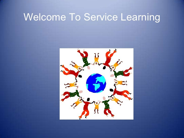 Welcome To Service Learning <br />