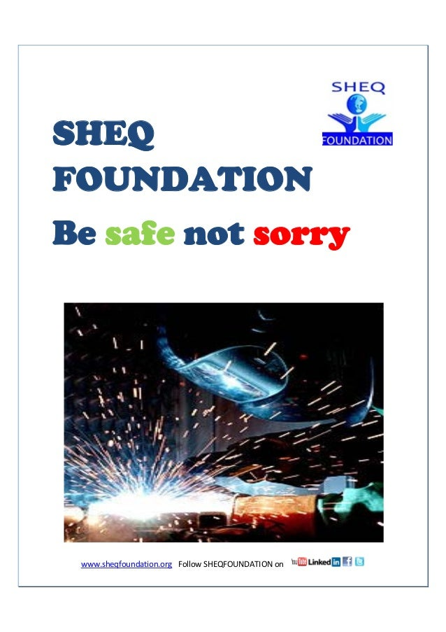 www.sheqfoundation.org   Follow SHEQFOUNDATION on        1  SHEQ FOUNDATION Be safe not sorry