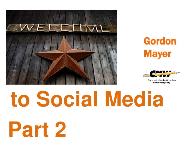 Gordon<br />Mayer<br />to Social Media<br />Part 2<br />