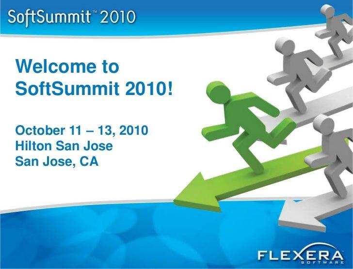 Welcome toSoftSummit 2010!October 11 – 13, 2010Hilton San JoseSan Jose, CA