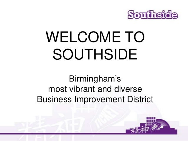 WELCOME TOSOUTHSIDEBirmingham'smost vibrant and diverseBusiness Improvement District