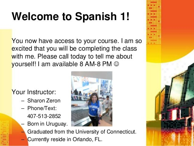 Welcome to Spanish 1!You now have access to your course. I am soexcited that you will be completing the classwith me. Plea...