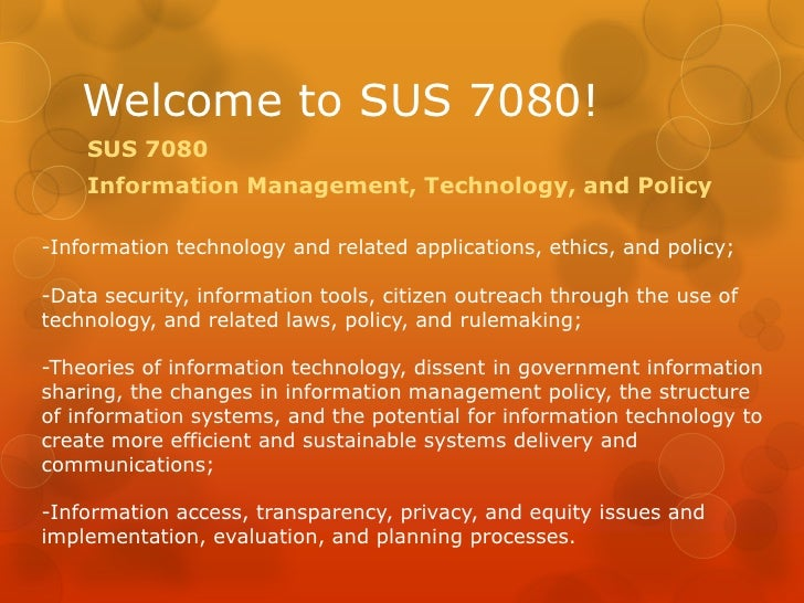 Welcome to SUS 7080!<br />SUS 7080 <br />Information Management, Technology, and Policy<br />-Information technology and r...