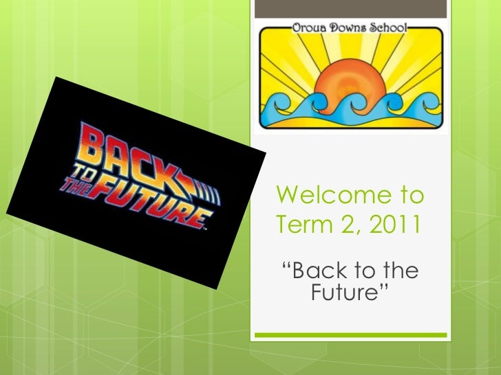 """Welcome to Term 2, 2011<br />""""Back to the Future""""<br />"""