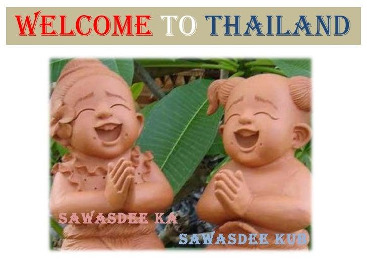 Welcome  to  thailand Sawasdee ka sawasdee kub