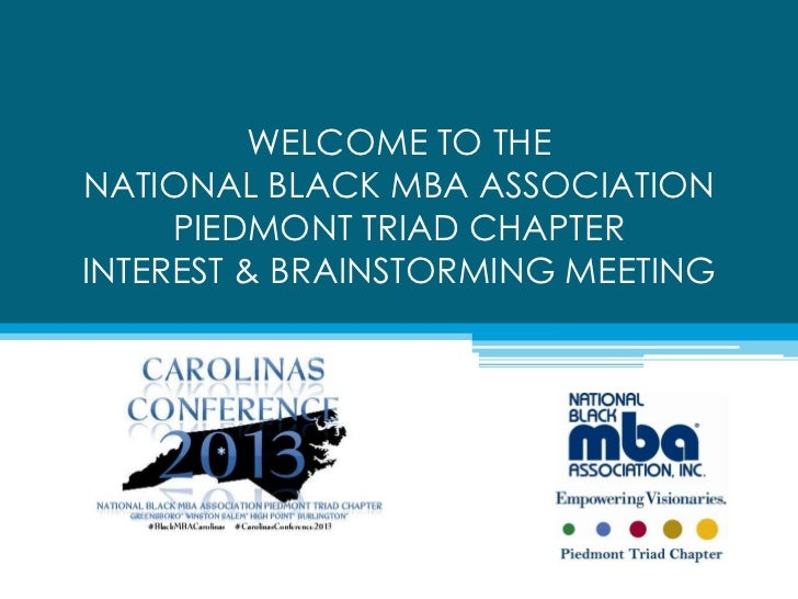 WELCOME TO THENATIONAL BLACK MBA ASSOCIATION     PIEDMONT TRIAD CHAPTERINTEREST & BRAINSTORMING MEETING