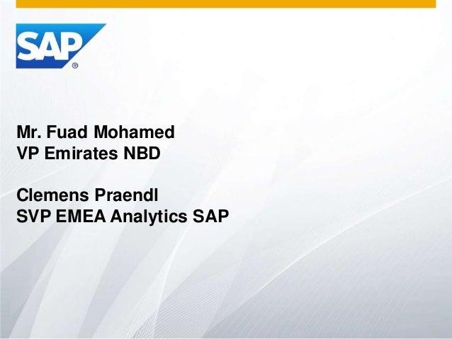 Mr. Fuad Mohamed VP Emirates NBD Clemens Praendl SVP EMEA Analytics SAP