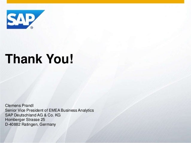 Thank You!  Clemens Prandl Senior Vice President of EMEA Business Analytics SAP Deutschland AG & Co. KG Homberger Strasse ...