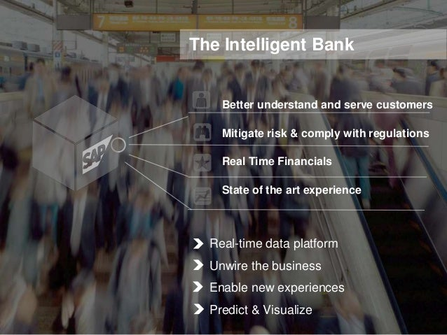 The Intelligent Bank  Better understand and serve customers Mitigate risk & comply with regulations Real Time Financials S...