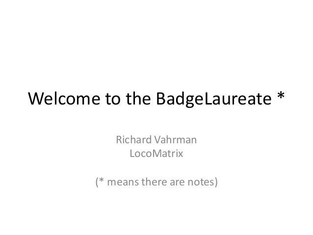 Welcome to the BadgeLaureate *           Richard Vahrman              LocoMatrix       (* means there are notes)