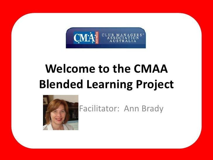 Welcome to the CMAABlended Learning Project<br />Facilitator:  Ann Brady<br />
