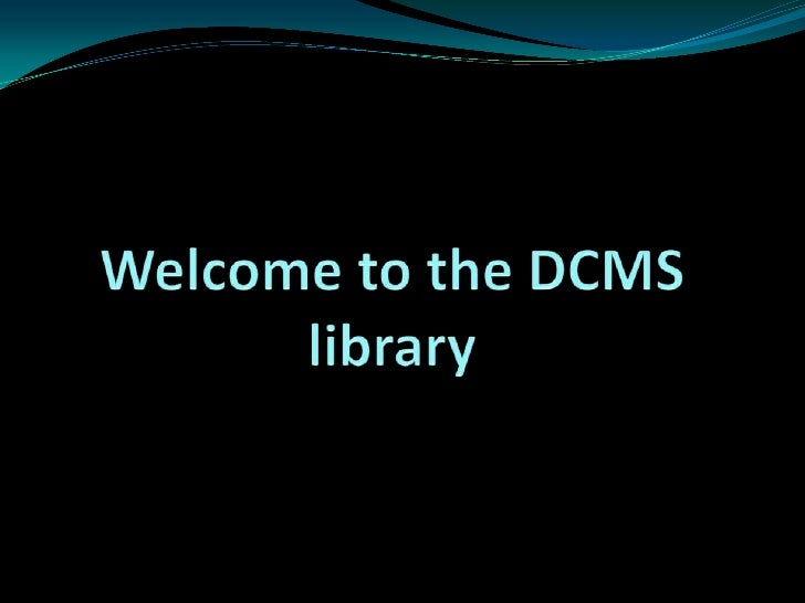 Welcome to the DCMS library<br />