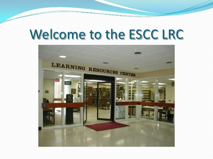 Welcome to the ESCC LRC<br />