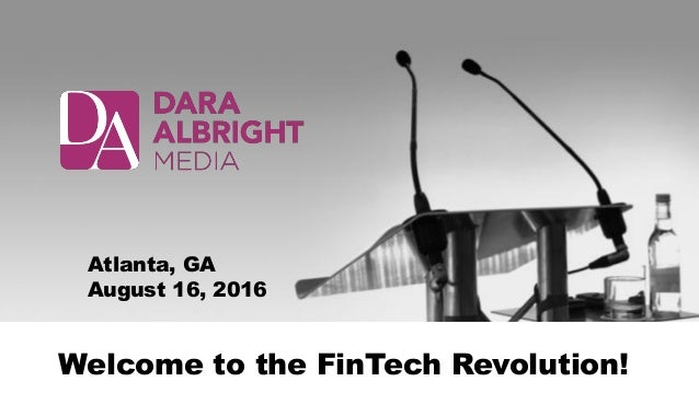 Welcome to the FinTech Revolution! Atlanta, GA August 16, 2016