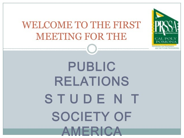 WELCOME TO THE FIRST MEETING FOR THE  PUBLIC RELATIONS STUDE N T SOCIETY OF AMERICA