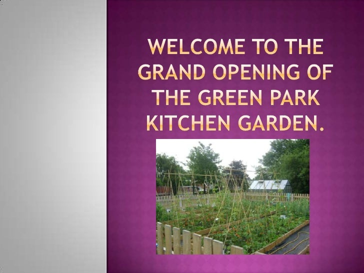 Welcome to the Grand Opening of the Green Park Kitchen Garden.<br />