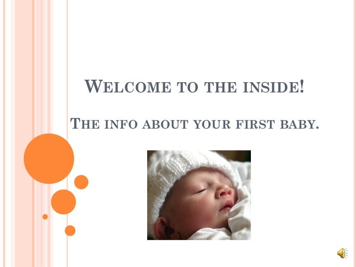 WELCOME TO THE INSIDE!THE INFO ABOUT YOUR FIRST BABY.