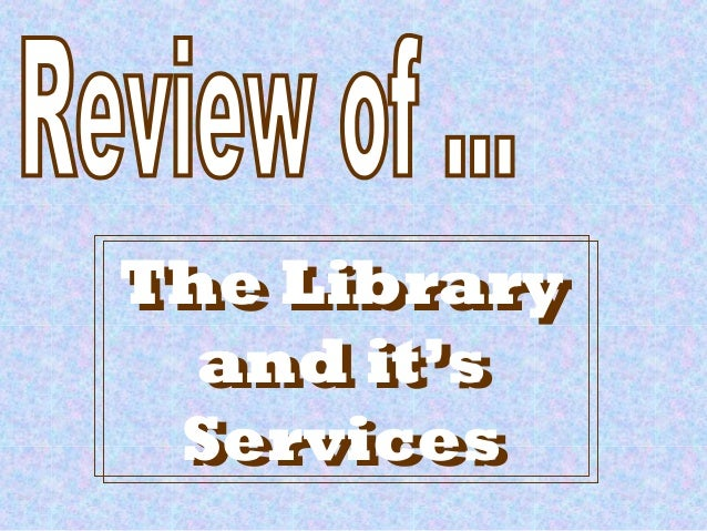 The Library and it's Services The Library and it's Services