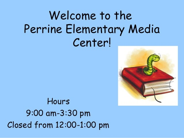 Welcome to the Perrine Elementary Media Center!  Hours 9:00 am-3:30 pm Closed from 12:00-1:00 pm