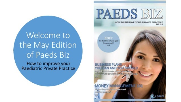 Welcome to the May Edition of Paeds Biz How to improve your Paediatric Private Practice