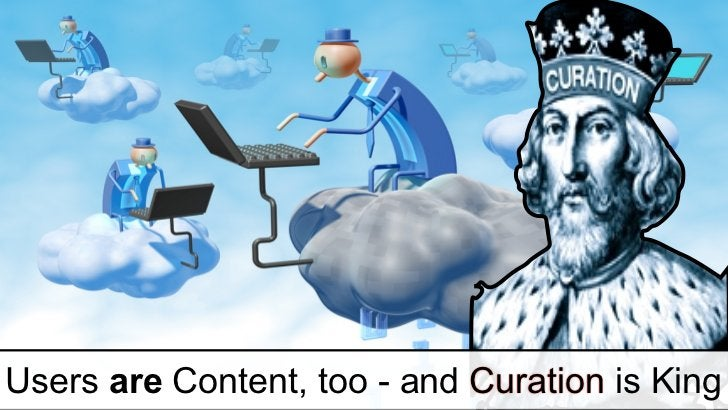 Users are Content, too - and Curation is King