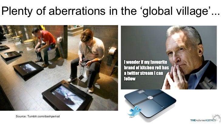 Plenty of aberrations in the 'global village'...   Source: Tumblr.com/dashperiod