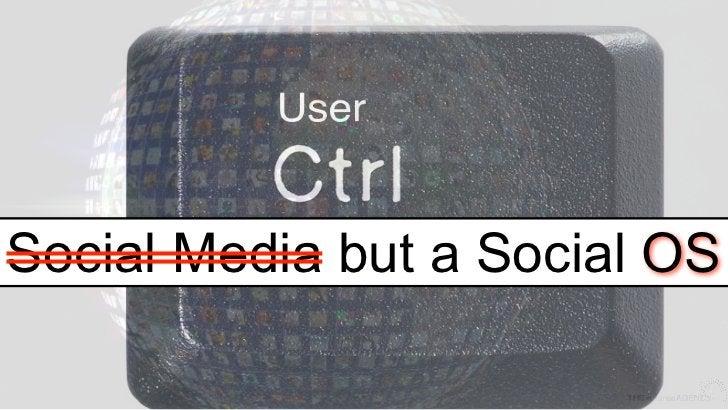 Social Media but a Social OS