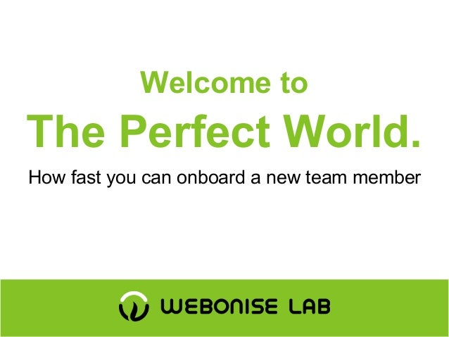 Welcome to The Perfect World. How fast you can onboard a new team member