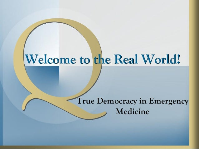 Welcome to the Real World! True Democracy in Emergency Medicine