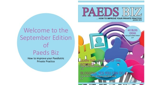 Welcome to the September Edition of Paeds Biz How to improve your Paediatric Private Practice