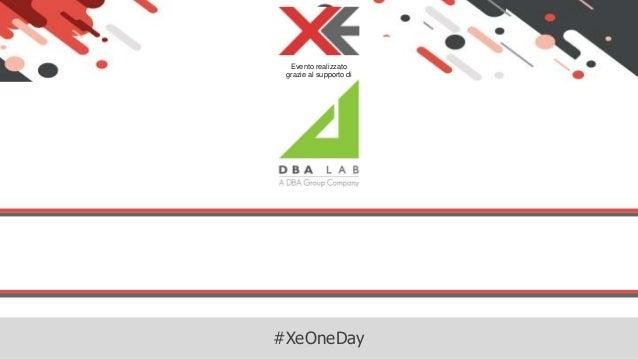 #XeOneDay Evento realizzato grazie al supporto di