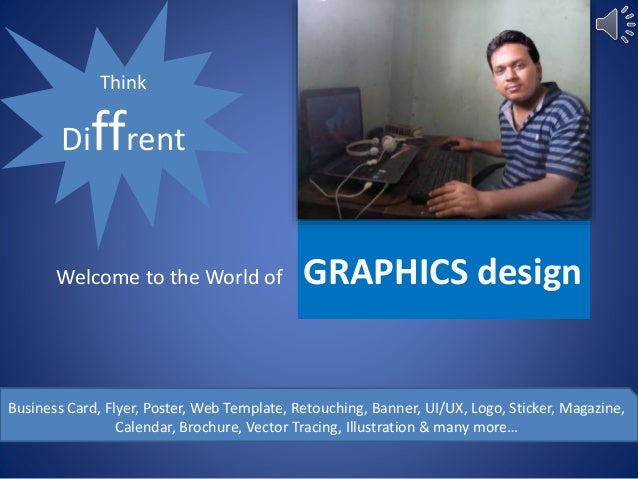Welcome to the World of GRAPHICS design Think Diffrent Business Card, Flyer, Poster, Web Template, Retouching, Banner, UI/...