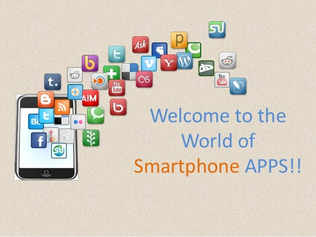 Welcome to the    World ofSmartphone APPS!!