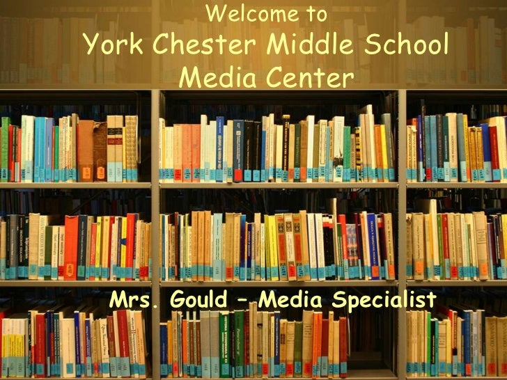 Welcome to theYork Chester Media Center  Mrs. Gould – Media Specialist