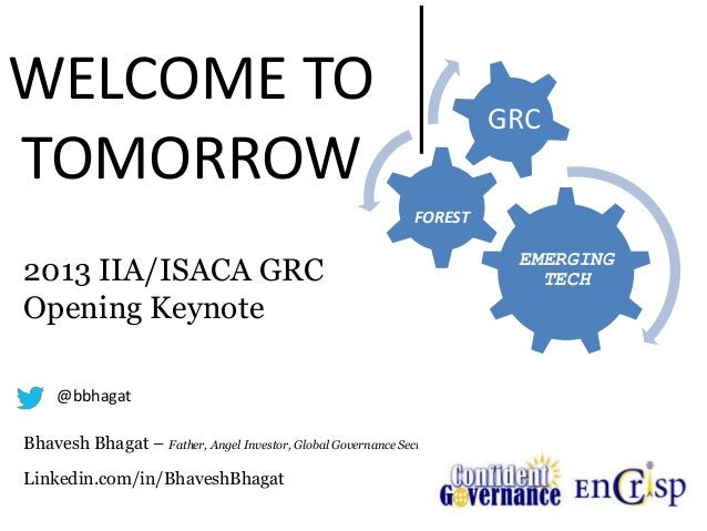 EMERGING TECH FOREST GRC 2013 IIA/ISACA GRC Opening Keynote Bhavesh Bhagat – Father, Angel Investor, Global Governance Sec...