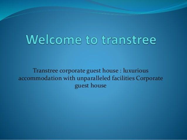 Transtree corporate guest house : luxurious accommodation with unparalleled facilities Corporate guest house