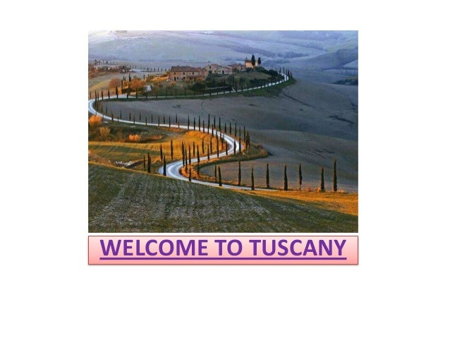 WELCOME TO TUSCANY