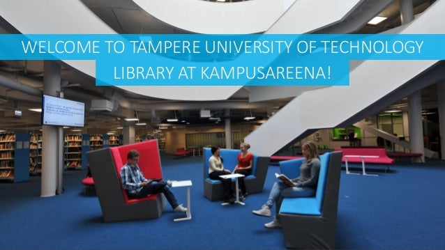 WELCOME TO TAMPERE UNIVERSITY OF TECHNOLOGY LIBRARY AT KAMPUSAREENA!