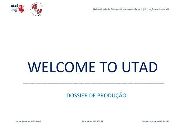 Universidade de Trás-os-Montes e Alto Douro | Produção Audiovisual II  WELCOME TO UTAD ___________________________________...