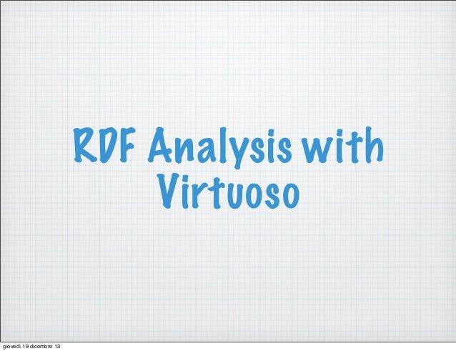 RDF Analysis with Virtuoso  giovedì 19 dicembre 13