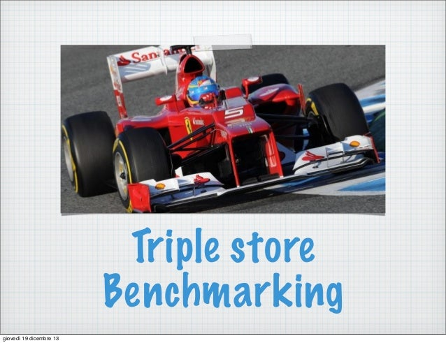 Triple store Benchmarking giovedì 19 dicembre 13