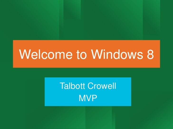 Welcome to Windows 8      Talbott Crowell           MVP
