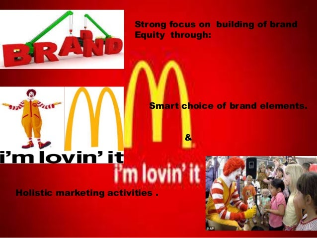 mcdonalds holistic marketing As a result, six of our top eight markets grew market share, with the  for us that  the more holistic the plans that we execute across the market,.