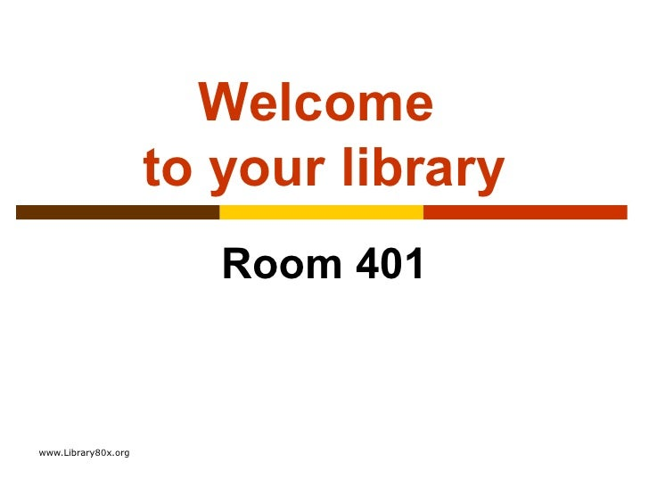 Welcome  to your library Room 401