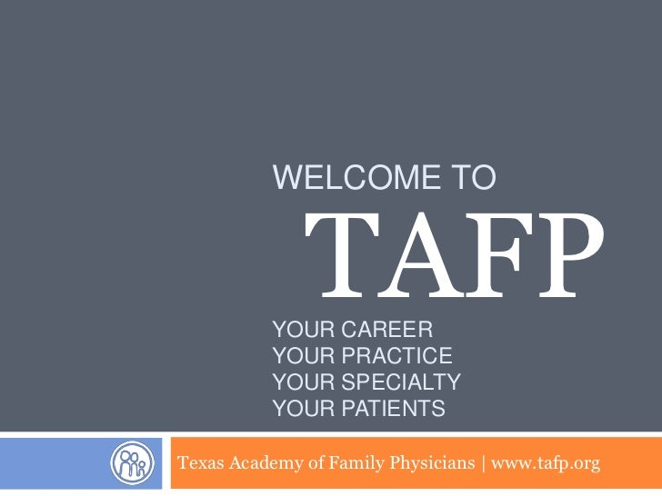 WELCOME TO              TAFP          YOUR CAREER          YOUR PRACTICE          YOUR SPECIALTY          YOUR PATIENTSTex...