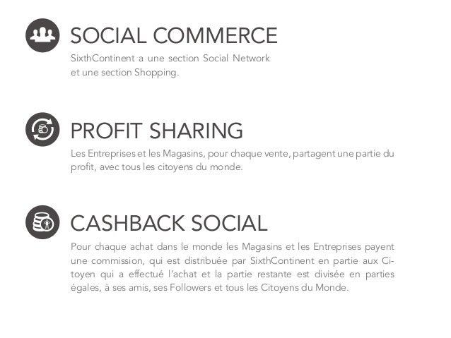 CASHBACK SOCIAL Pour chaque achat dans le monde les Magasins et les Entreprises payent une commission, qui est distribuée ...