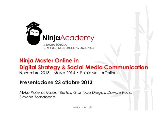 Ninja Master Online in Digital Strategy & Social Media Communication Novembre 2013 – Marzo 2014 • #ninjaMasterOnline  Pres...