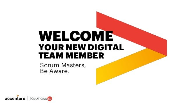 Scrum Masters, Be Aware. WELCOME YOUR NEW DIGITAL TEAM MEMBER
