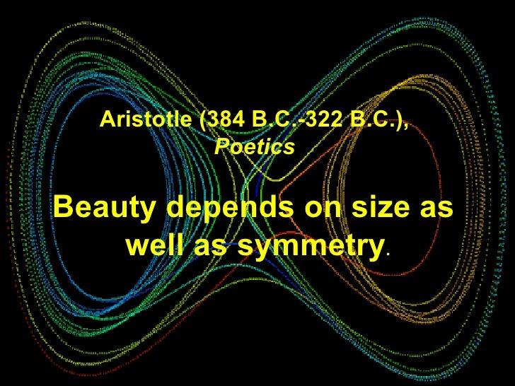 Aristotle (384 B.C.-322 B.C.),  Poetics   Beauty depends on size as  well as symmetry .