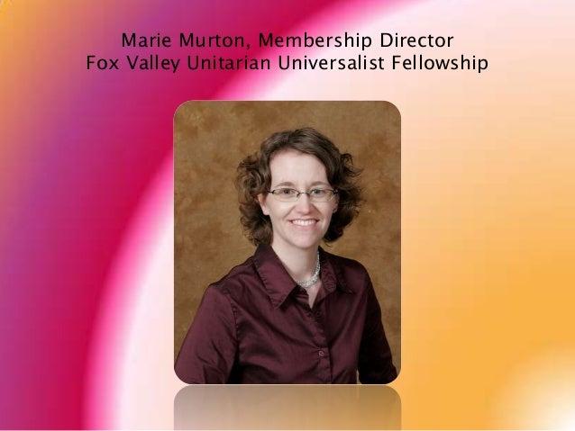 Marie Murton, Membership Director Fox Valley Unitarian Universalist Fellowship